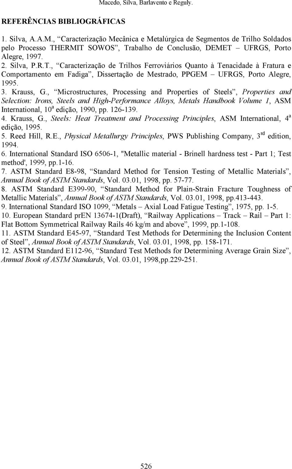 , Microstructures, Processing and Properties of Steels, Properties and Selection: Irons, Steels and High-Performance Alloys, Metals Handbook Volume 1, ASM International, 10 a edição, 1990, pp.