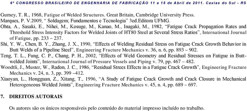 , 1982, Fatigue Crack Propagation Rates and Threshold Stress Intensity Factors for Welded Joints of HT80 Steel at Several Stress Ratios, International Journal of Fatigue, pp. 233 237. Shi, Y. W., Chen, B.
