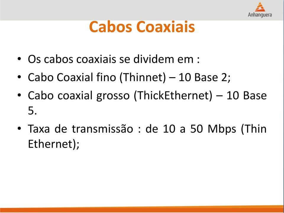 coaxial grosso (ThickEthernet) 10 Base 5.