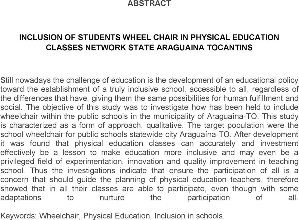The objective of this study was to investigate how has been held to include wheelchair within the public schools in the municipality of Araguaína-TO.