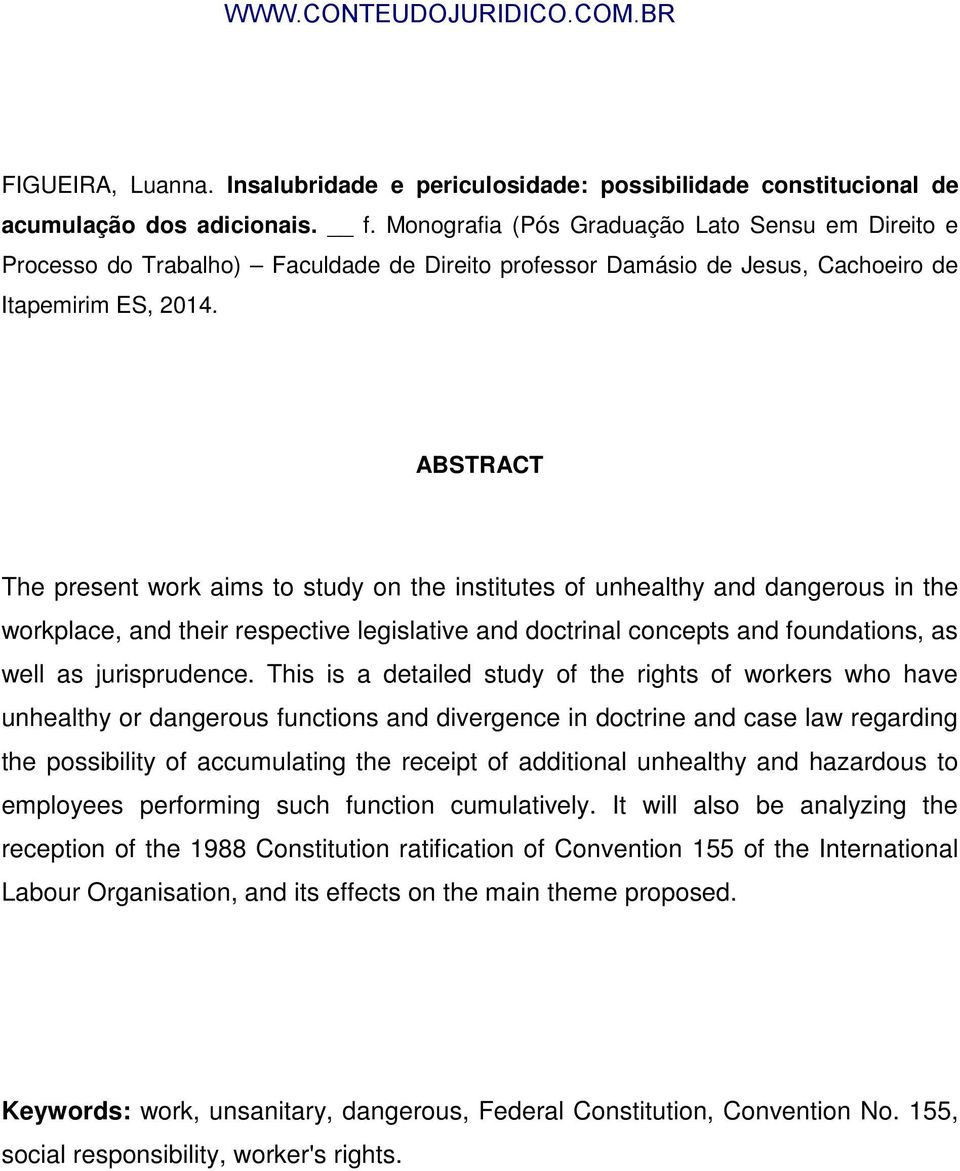 ABSTRACT The present work aims to study on the institutes of unhealthy and dangerous in the workplace, and their respective legislative and doctrinal concepts and foundations, as well as