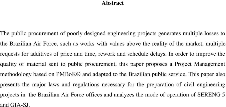 In order to improve the quality of material sent to public procurement, this paper proposes a Project Management methodology based on PMBoK and adapted to the