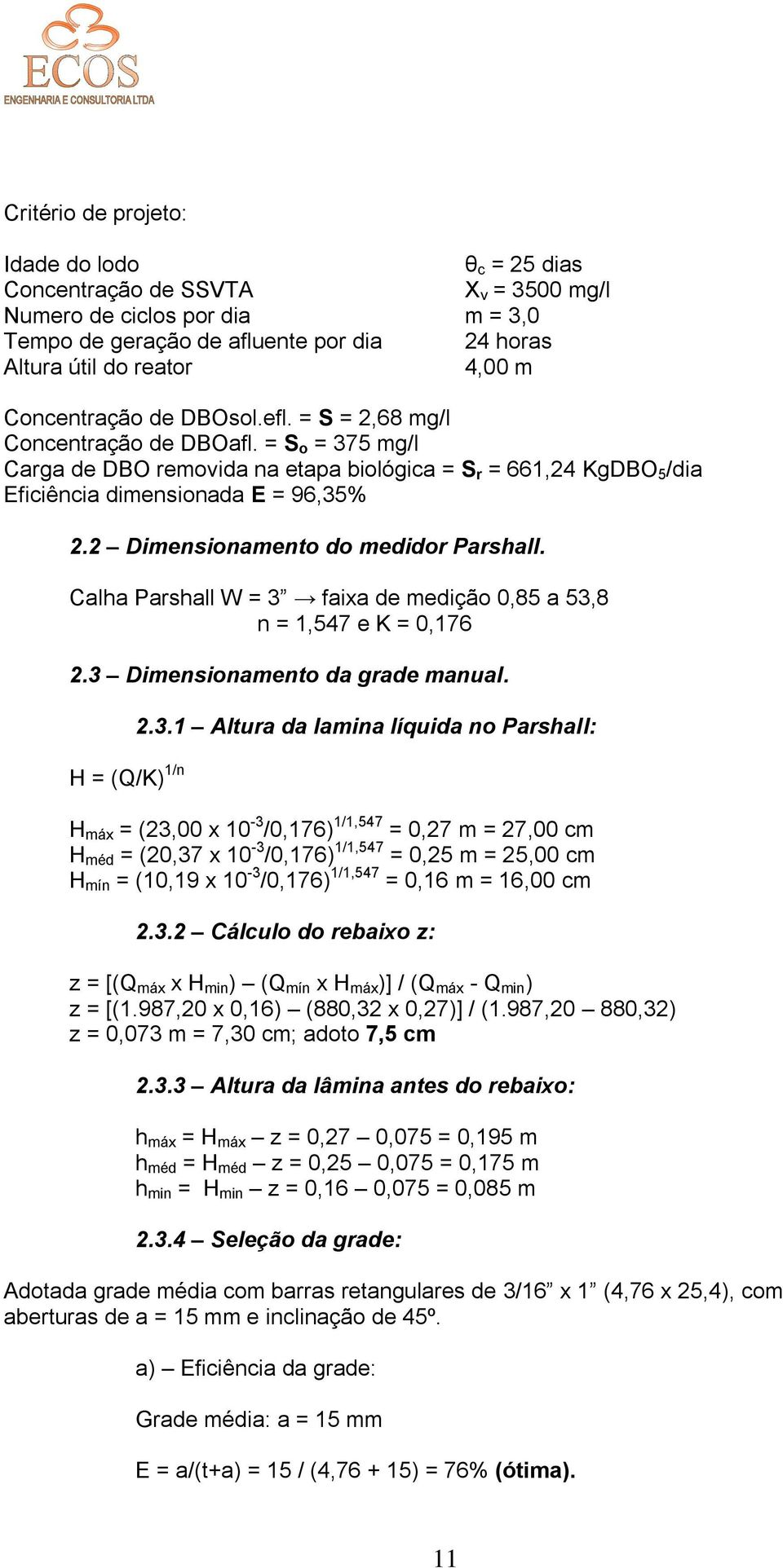 2 Dimensionamento do medidor Parshall. Calha Parshall W = 3