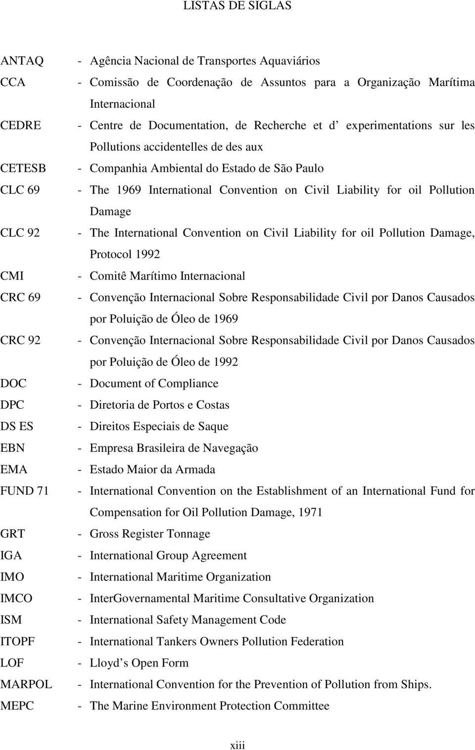 Ambiental do Estado de São Paulo - The 1969 International Convention on Civil Liability for oil Pollution Damage - The International Convention on Civil Liability for oil Pollution Damage, Protocol