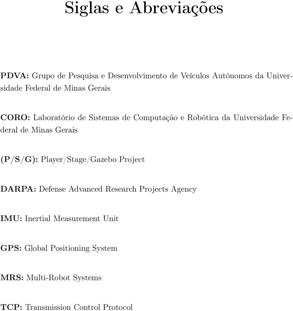 Minas Gerais (P/S/G): Player/Stage/Gazebo Project DARPA: Defense Advanced Research Projects Agency IMU: