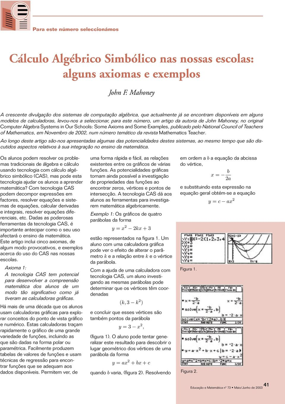 artigo da autoria de John Mahoney, no original Computer Algebra Systems in Our Schools: Some Axioms and Some Examples, publicado pelo National Council of Teachers of Mathematics, em Novembro de 2002,