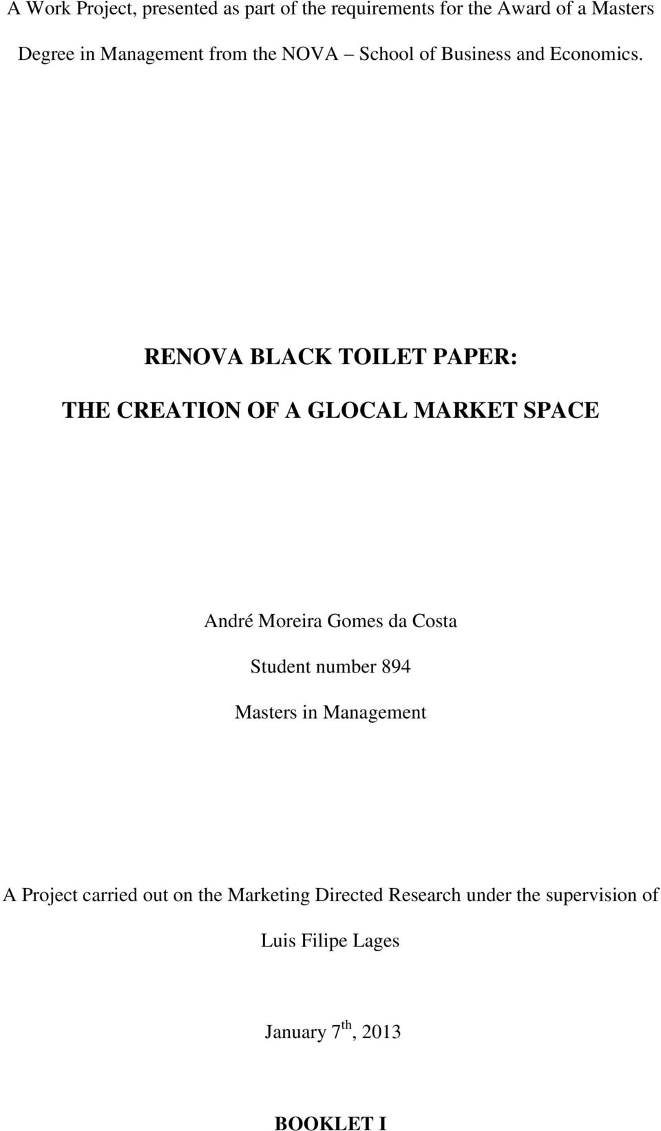 RENOVA BLACK TOILET PAPER: THE CREATION OF A GLOCAL MARKET SPACE André Moreira Gomes da Costa Student
