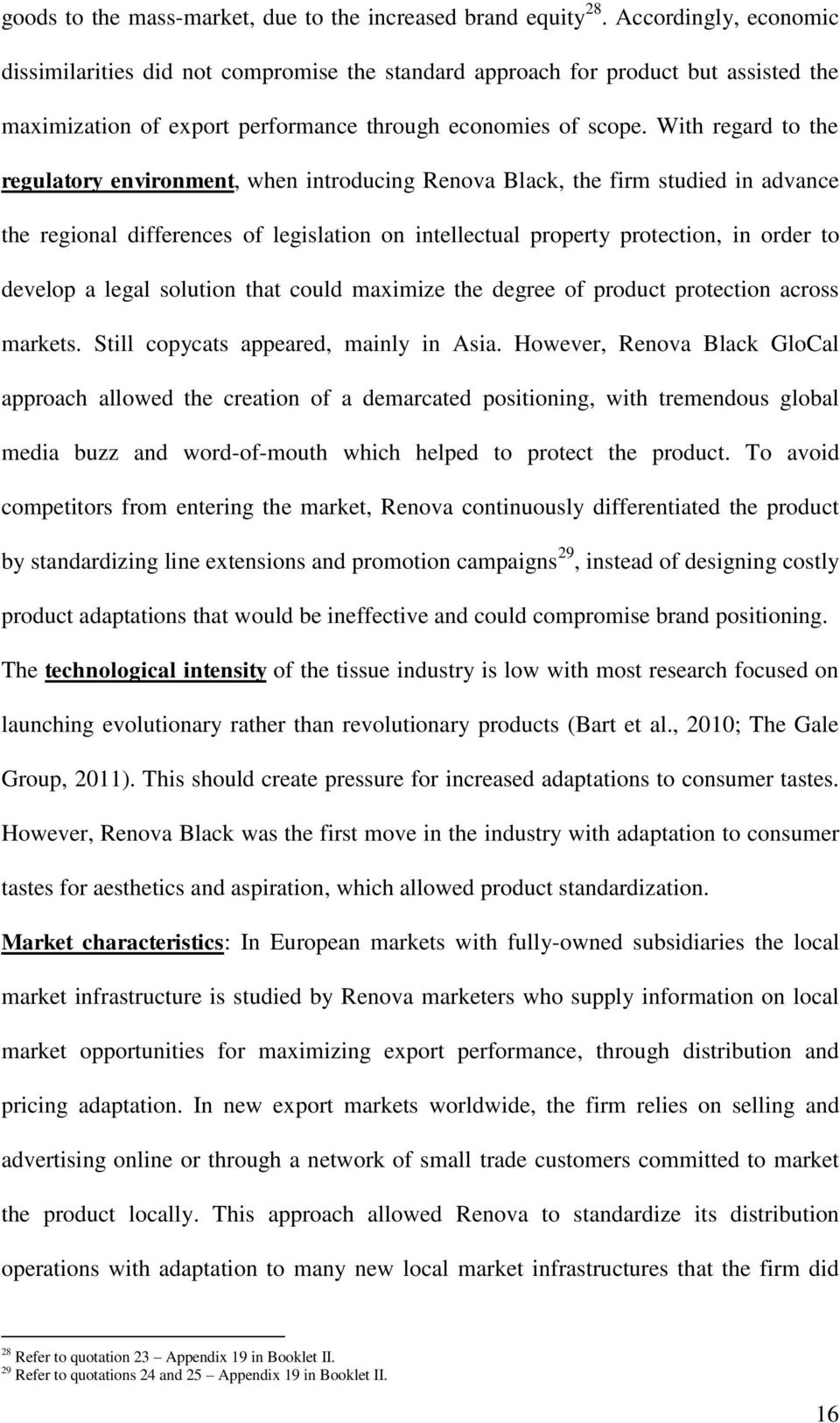 With regard to the regulatory environment, when introducing Renova Black, the firm studied in advance the regional differences of legislation on intellectual property protection, in order to develop