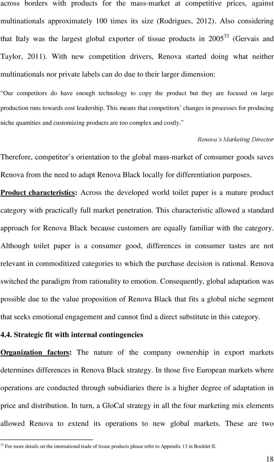 With new competition drivers, Renova started doing what neither multinationals nor private labels can do due to their larger dimension: Our competitors do have enough technology to copy the product