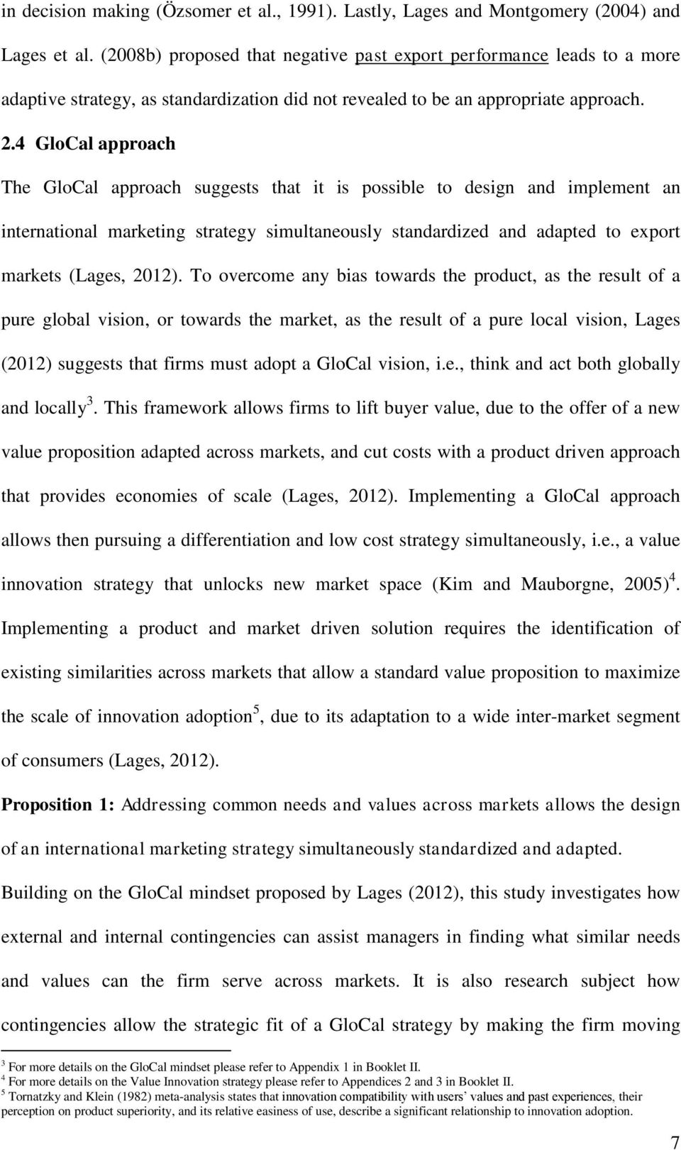 4 GloCal approach The GloCal approach suggests that it is possible to design and implement an international marketing strategy simultaneously standardized and adapted to export markets (Lages, 2012).