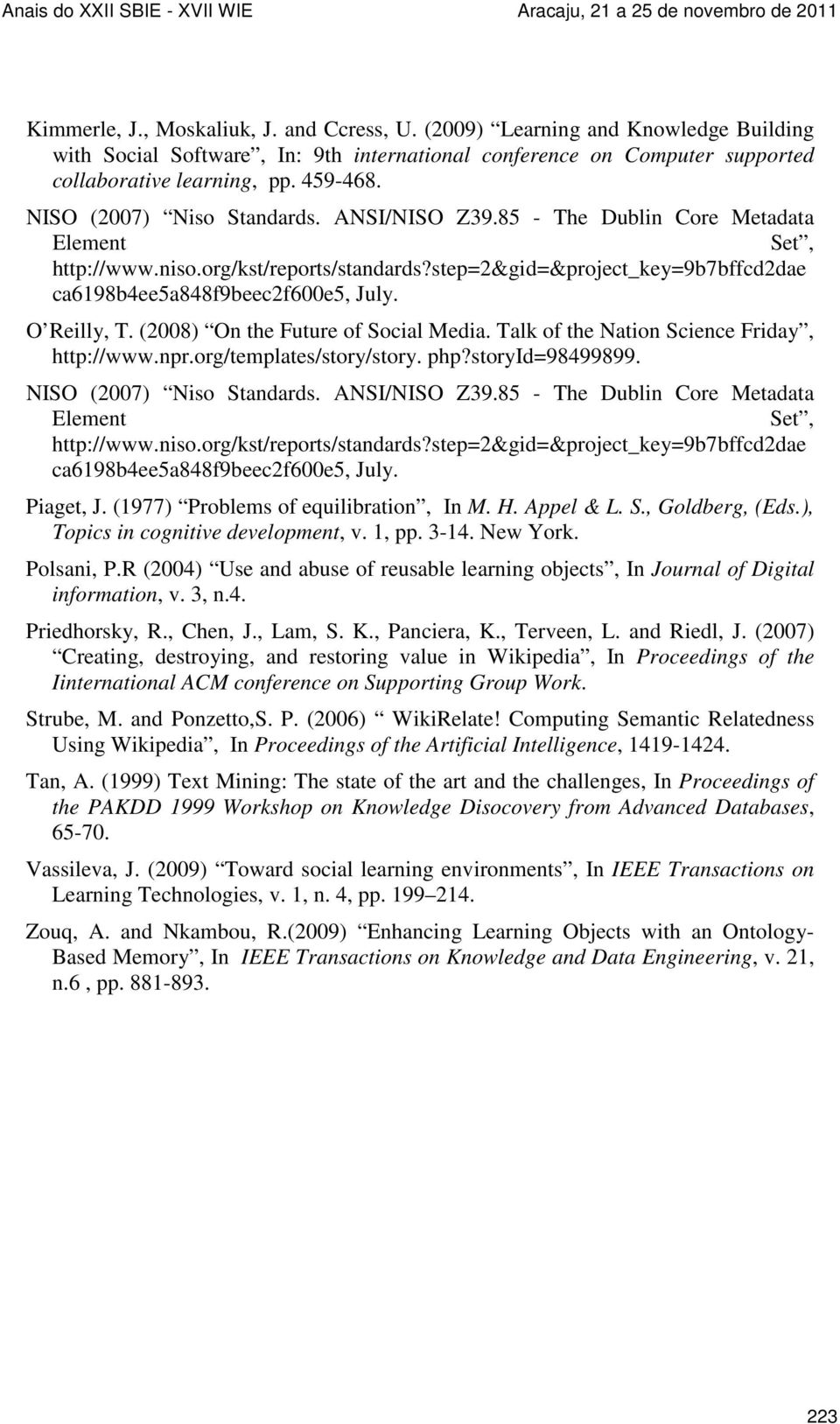 O Reilly, T. (2008) On the Future of Social Media. Talk of the Nation Science Friday, http://www.npr.org/templates/story/story. php?storyid=98499899.  Piaget, J.