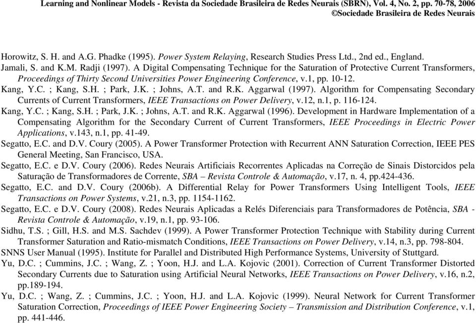 ; Park, J.K. ; Johns, A.T. and R.K. Aggarwal (1997). Algorithm for Compensating Secondary Currents of Current Transformers, IEEE Transactions on Power Delivery, v.12, n.1, p. 116-124. Kang, Y.C. ; Kang, S.