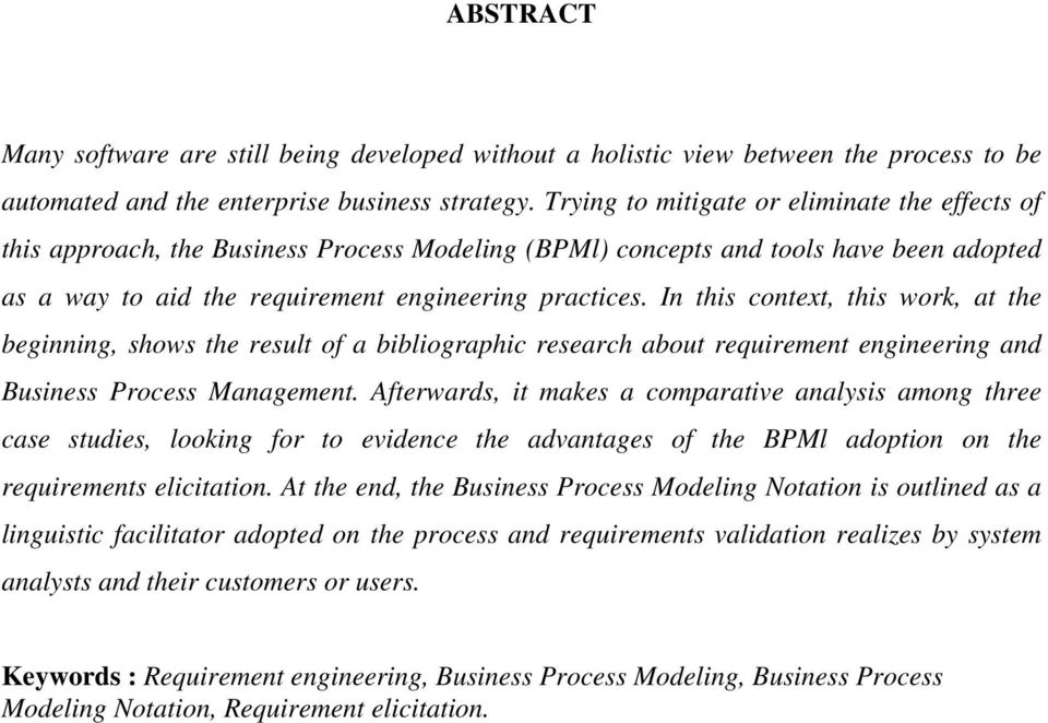 In this context, this work, at the beginning, shows the result of a bibliographic research about requirement engineering and Business Process Management.