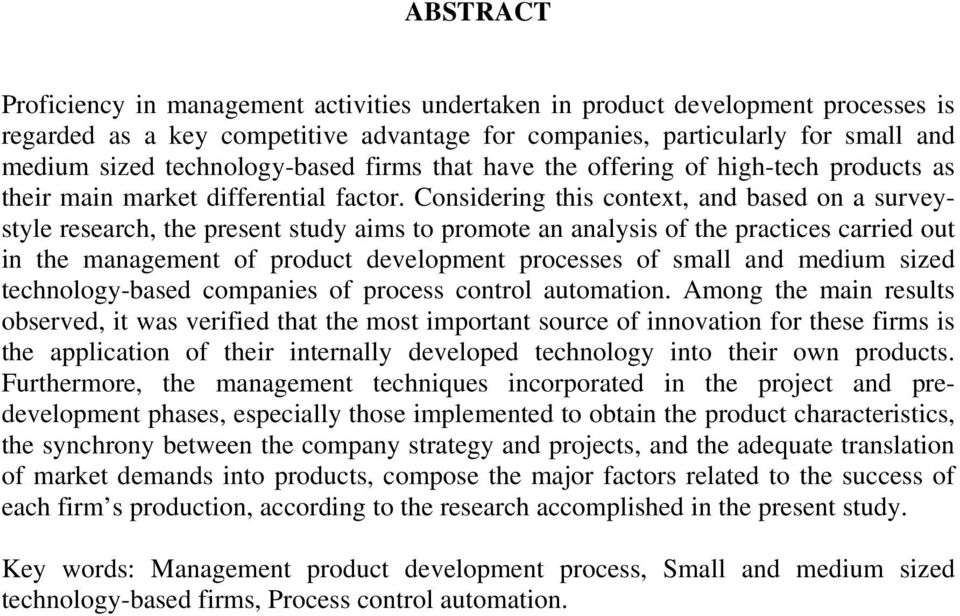 Considering this context, and based on a surveystyle research, the present study aims to promote an analysis of the practices carried out in the management of product development processes of small