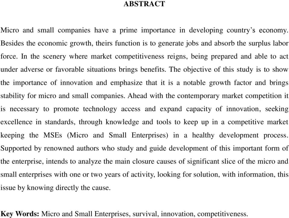 The objective of this study is to show the importance of innovation and emphasize that it is a notable growth factor and brings stability for micro and small companies.