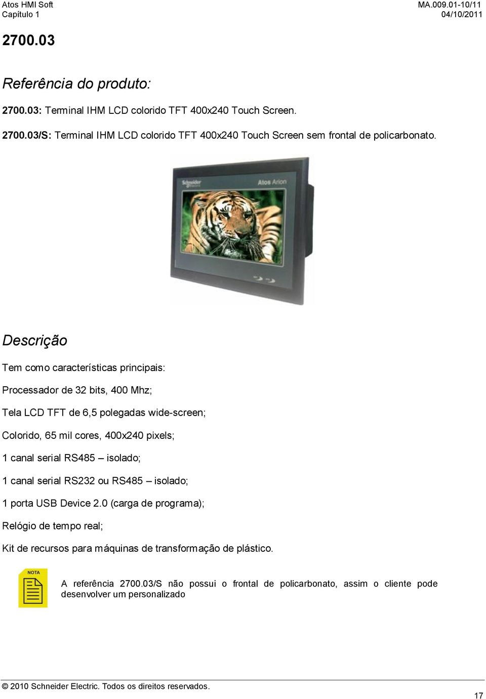serial RS485 isolado; 1 canal serial RS232 ou RS485 isolado; 1 porta USB Device 2.