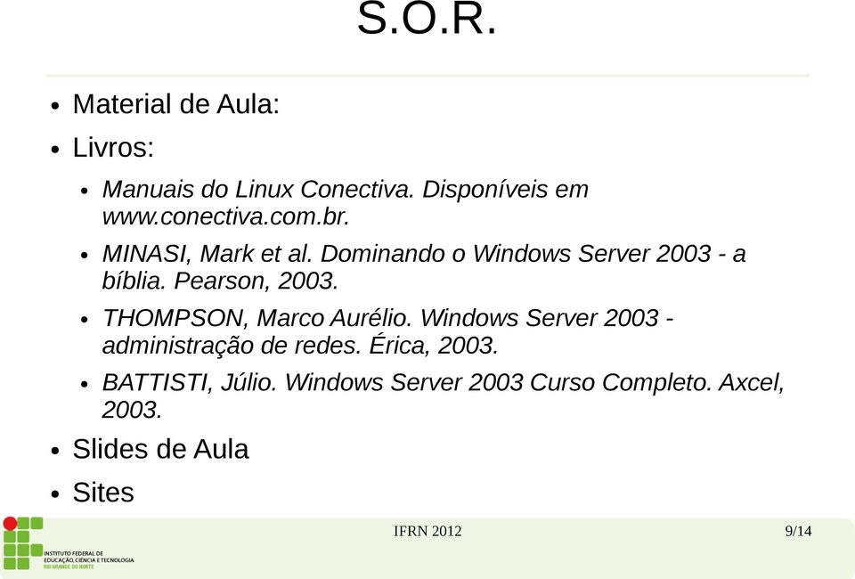 THOMPSON, Marco Aurélio. Windows Server 2003 - administração de redes. Érica, 2003.