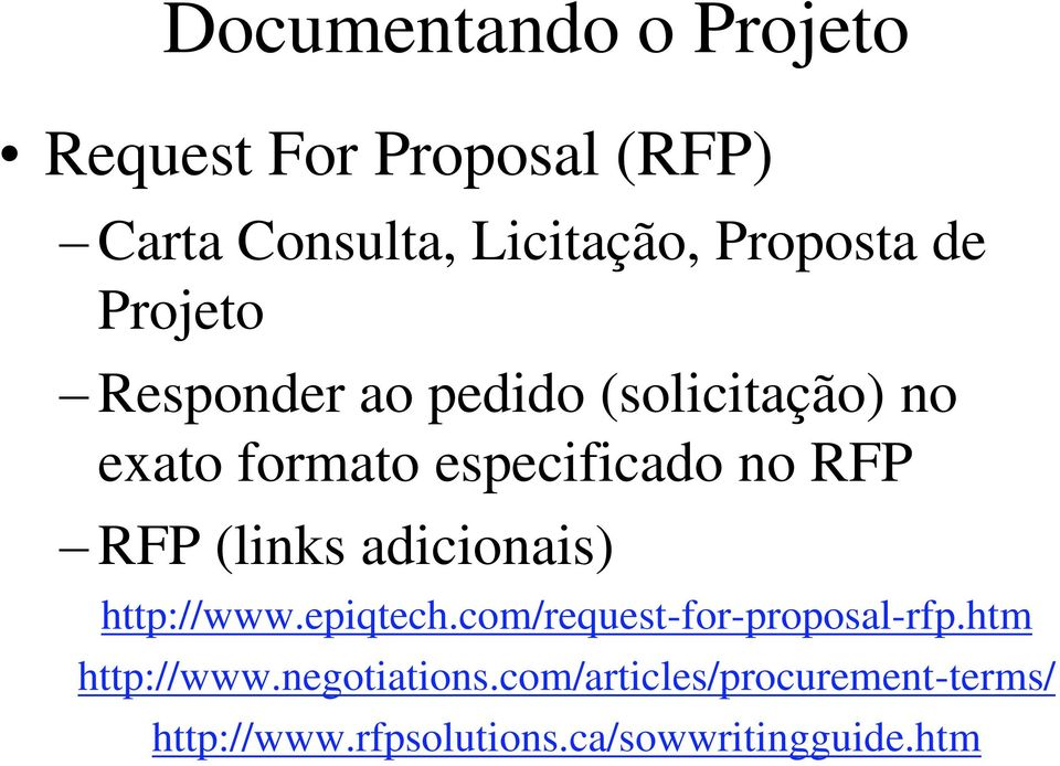 (links adicionais) http://www.epiqtech.com/request-for-proposal-rfp.htm http://www.
