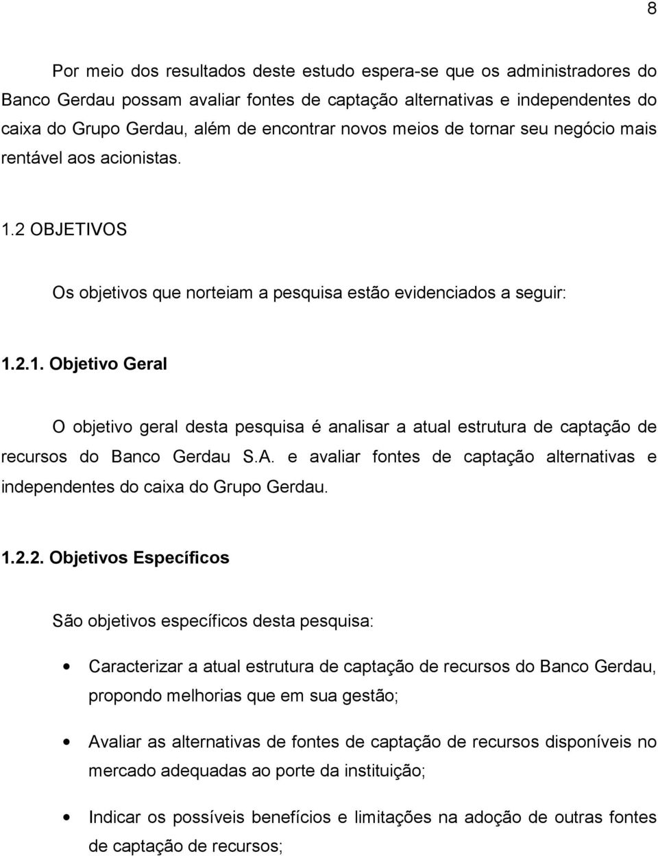 A. e avaliar fontes de captação alternativas e independentes do caixa do Grupo Gerdau. 1.2.