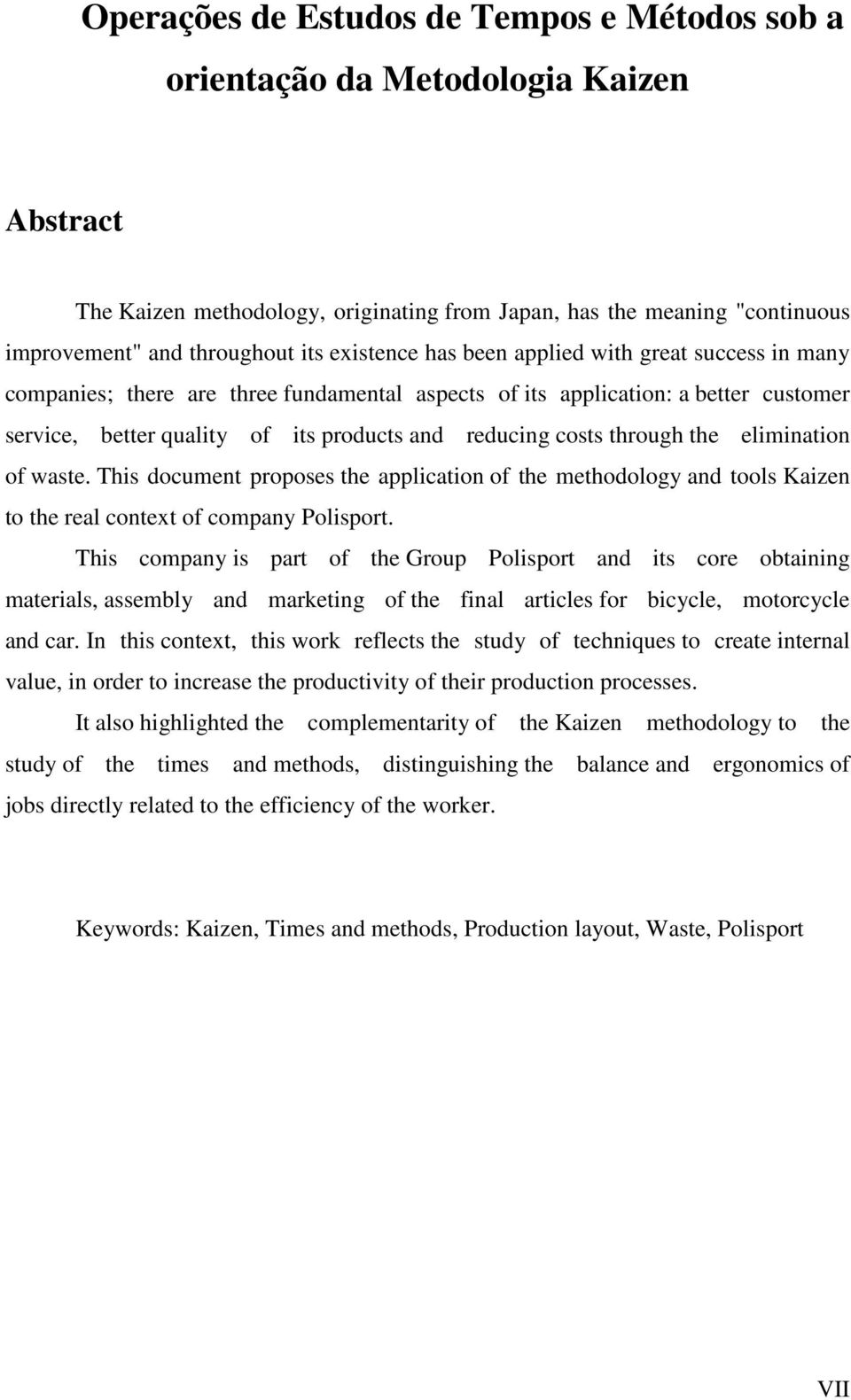through the elimination of waste. This document proposes the application of the methodology and tools Kaizen to the real context of company Polisport.