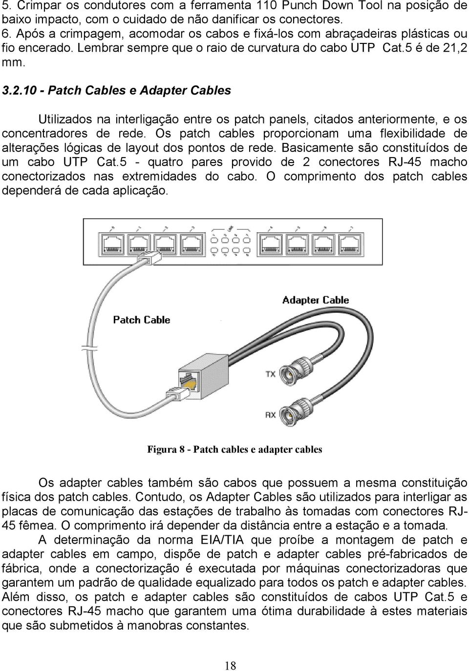 ,2 mm. 3.2.10 - Patch Cables e Adapter Cables Utilizados na interligação entre os patch panels, citados anteriormente, e os concentradores de rede.