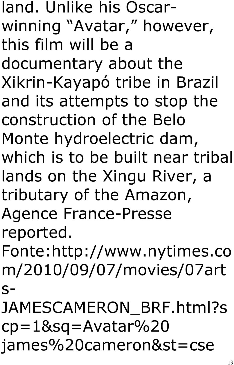 near tribal lands on the Xingu River, a tributary of the Amazon, Agence France-Presse reported.