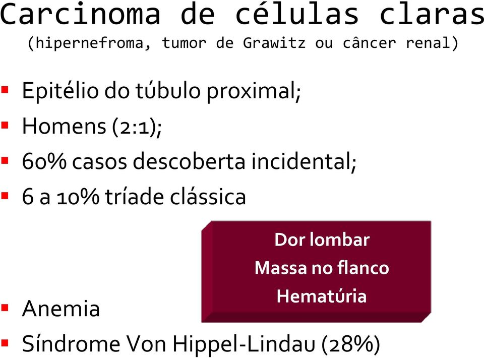 casos descoberta incidental; 6 a 10% tríade clássica Anemia Dor