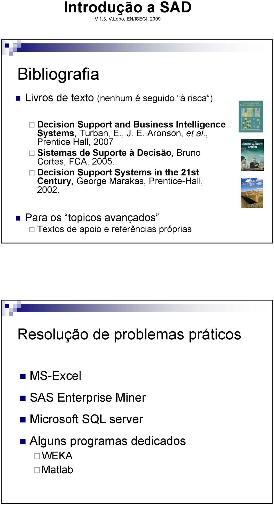 Decision Support Systems in the 21st Century, George Marakas, Prentice-Hall, 2002.