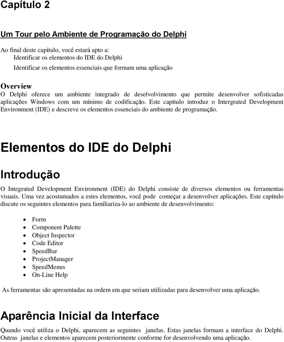 Este capítulo introduz o Intergrated Development Environment (IDE) e descreve os elementos essenciais do ambiente de programação.