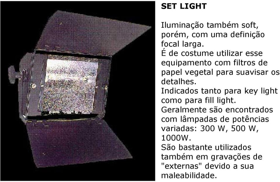 Indicados tanto para key light como para fill light.