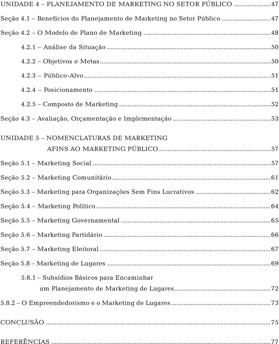 ..53 UNIDADE 5 NOMENCLATURAS DE MARKETING AFINS AO MARKETING PÚBLICO...57 Seção 5.1 Marketing Social...57 Seção 5.2 Marketing Comunitário...61 Seção 5.