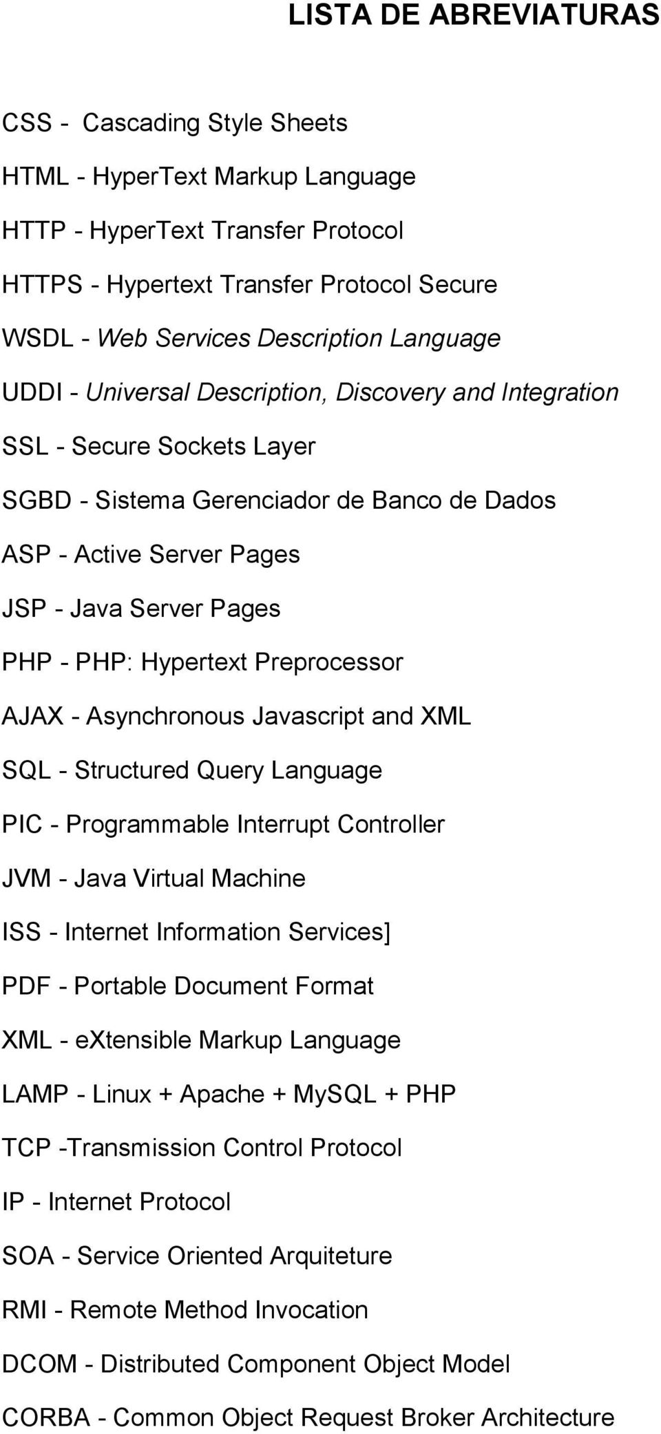 Hypertext Preprocessor AJAX - Asynchronous Javascript and XML SQL - Structured Query Language PIC - Programmable Interrupt Controller JVM - Java Virtual Machine ISS - Internet Information Services]