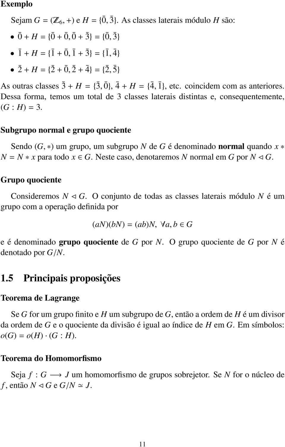 coincidem com as anteriores. Dessa forma, temos um total de 3 classes laterais distintas e, consequentemente, (G : H) = 3.