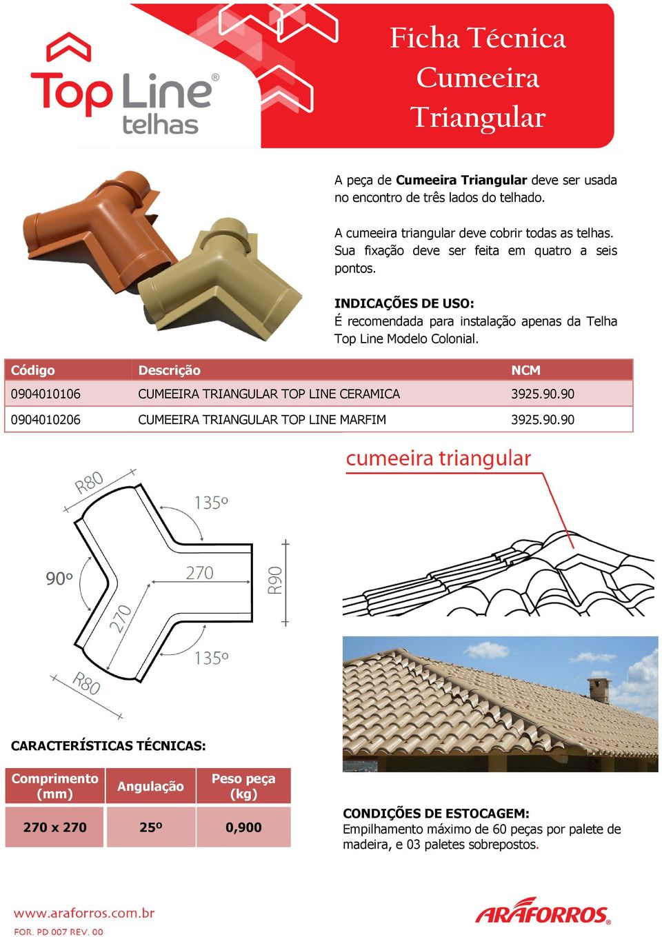 0904010106 CUMEEIRA TRIANGULAR TOP LINE CERAMICA 3925.90.90 0904010206 CUMEEIRA TRIANGULAR TOP LINE MARFIM 3925.