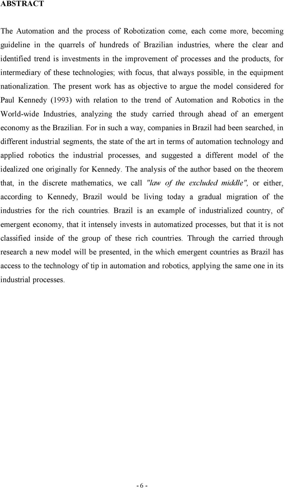 The present work has as objective to argue the model considered for Paul Kennedy (1993) with relation to the trend of Automation and Robotics in the World-wide Industries, analyzing the study carried