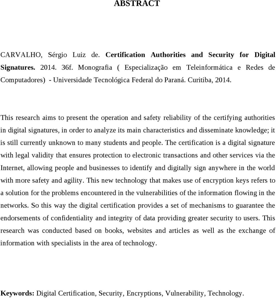 This research aims to present the operation and safety reliability of the certifying authorities in digital signatures, in order to analyze its main characteristics and disseminate knowledge; it is