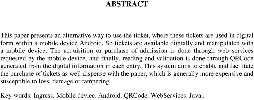 The acquisition or purchase of admission is done through web services requested by the mobile device, and finally, reading and validation is done through QRCode generated