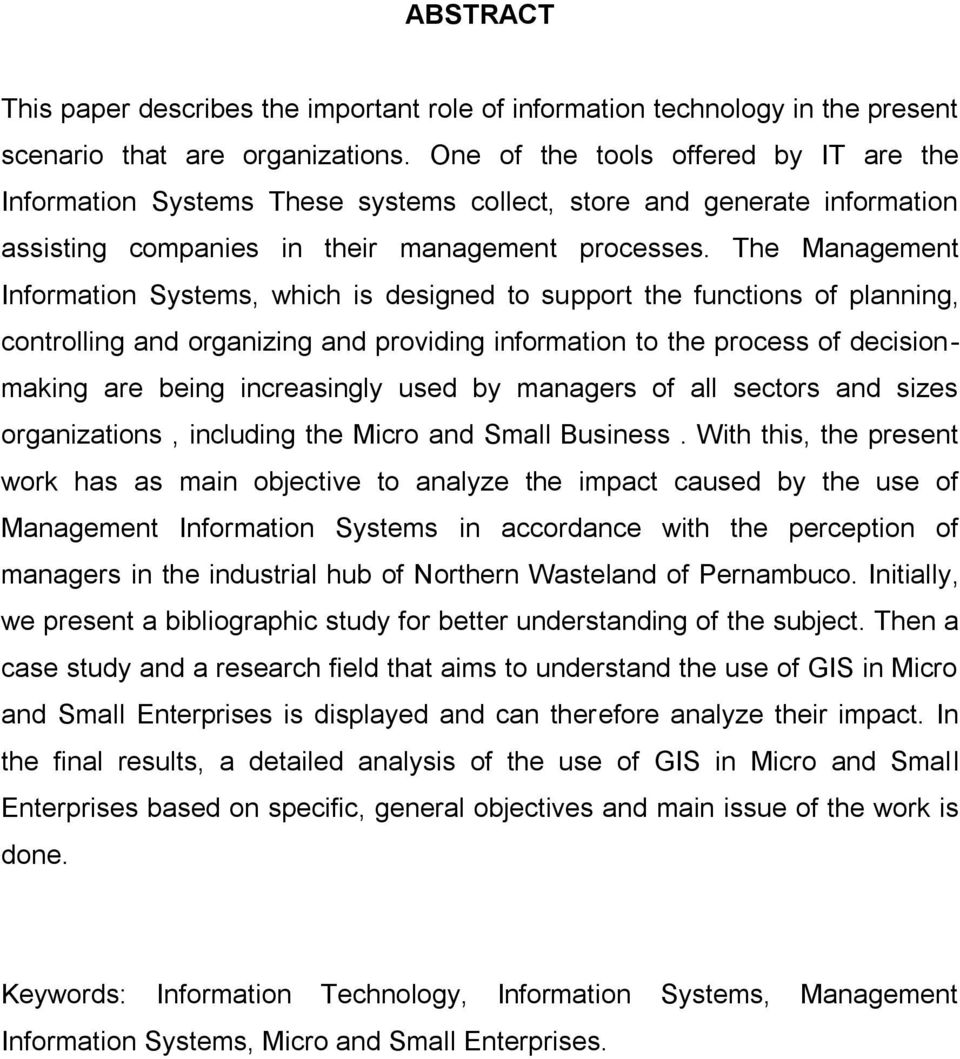 The Management Information Systems, which is designed to support the functions of planning, controlling and organizing and providing information to the process of decisionmaking are being