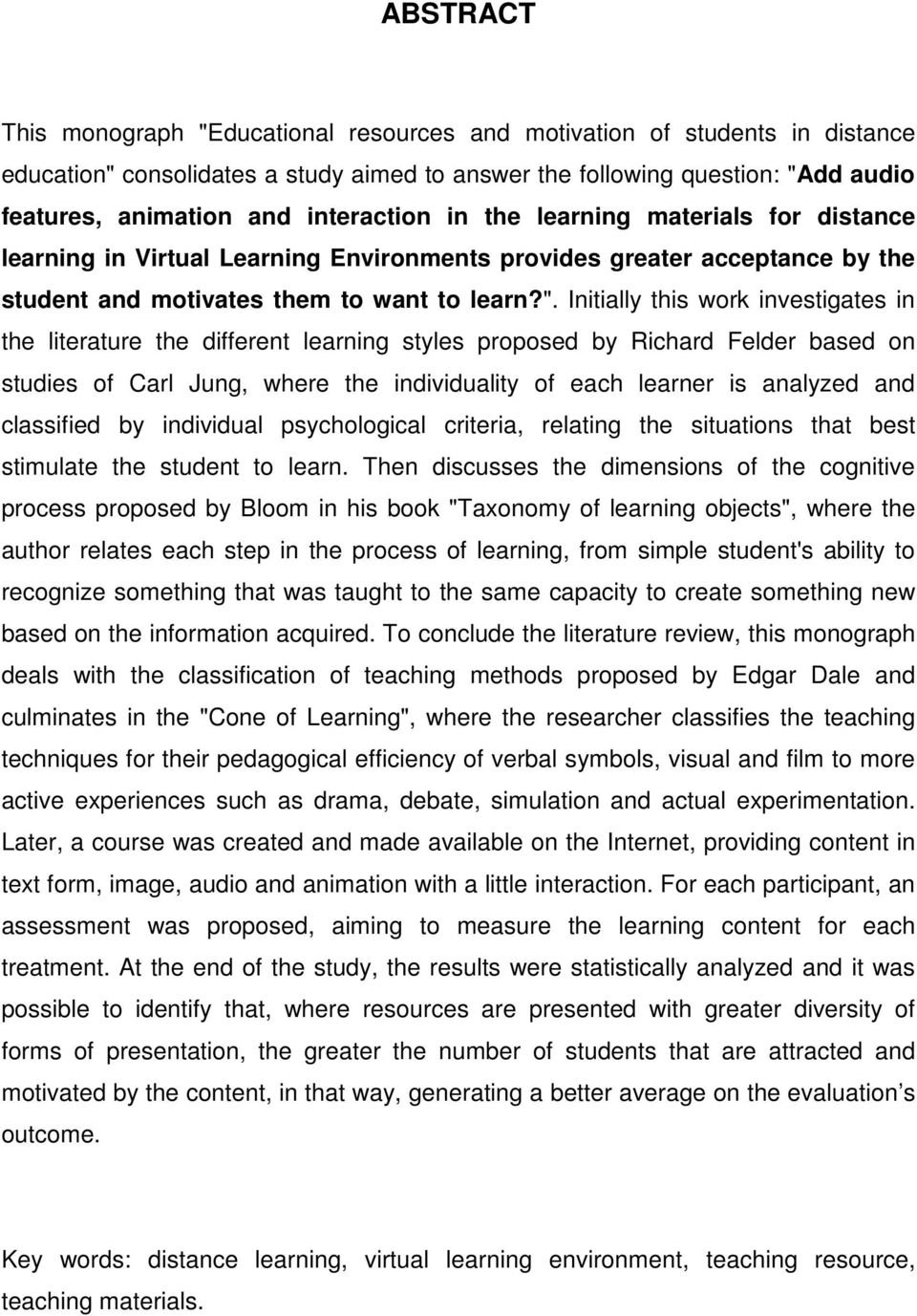 Initially this work investigates in the literature the different learning styles proposed by Richard Felder based on studies of Carl Jung, where the individuality of each learner is analyzed and