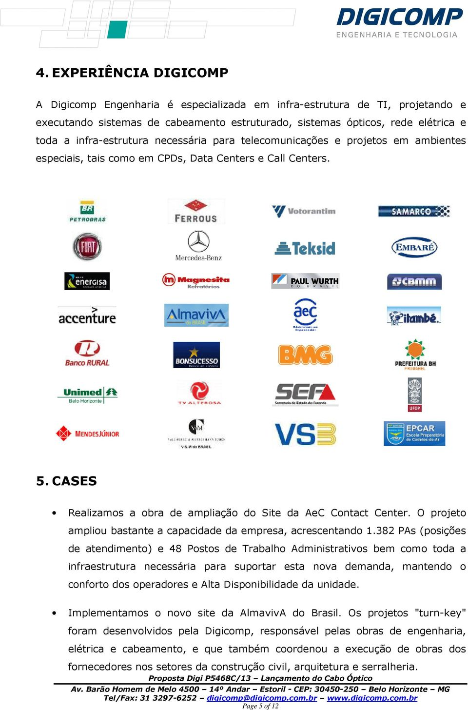 CASES Realizamos a obra de ampliação do Site da AeC Contact Center. O projeto ampliou bastante a capacidade da empresa, acrescentando 1.
