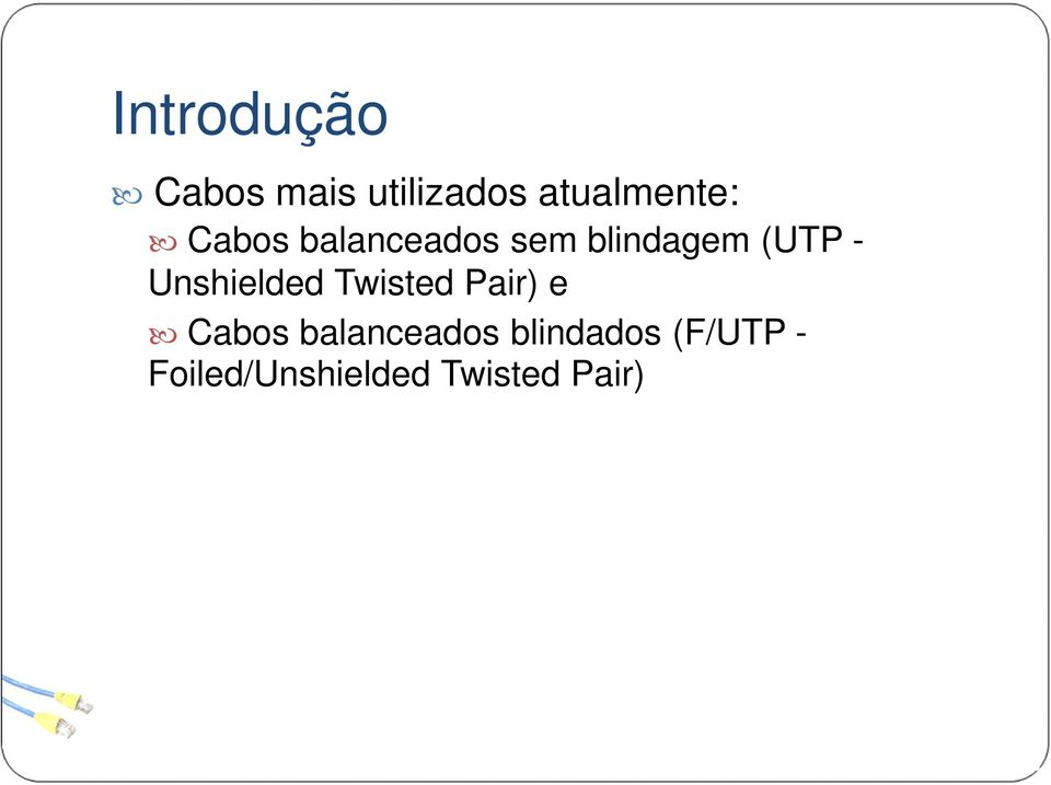 Unshielded Twisted Pair) e Cabos balanceados
