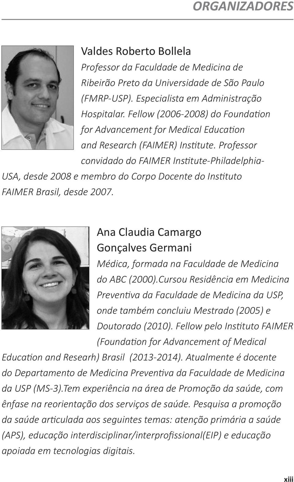 Professor convidado do FAIMER Institute-Philadelphia- USA, desde 2008 e membro do Corpo Docente do Instituto FAIMER Brasil, desde 2007.