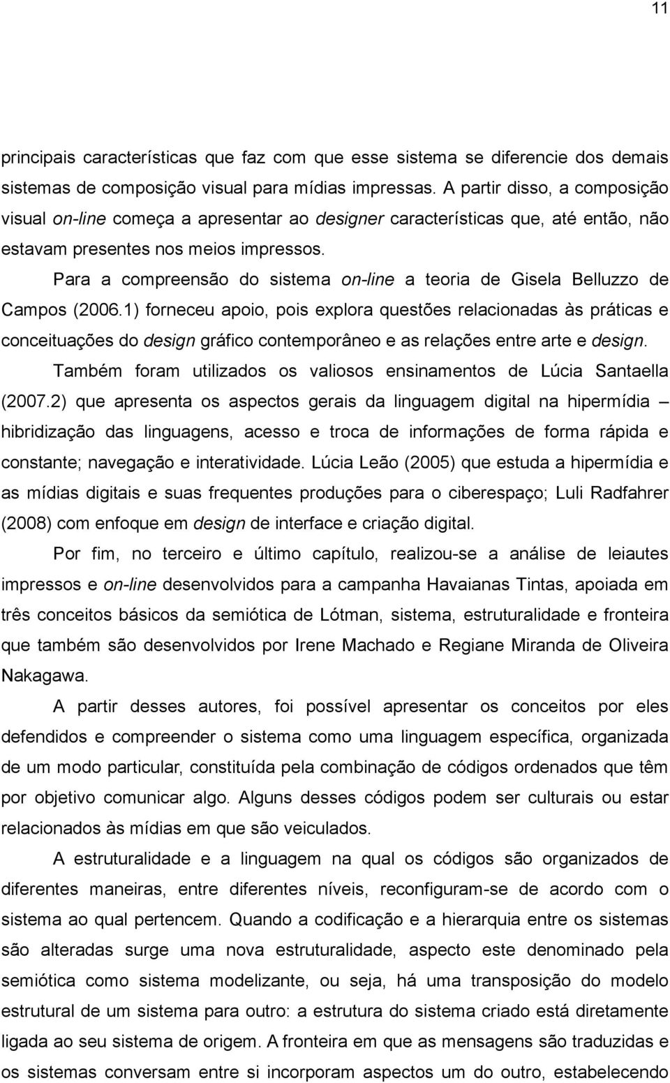 Para a compreensão do sistema on-line a teoria de Gisela Belluzzo de Campos (2006.