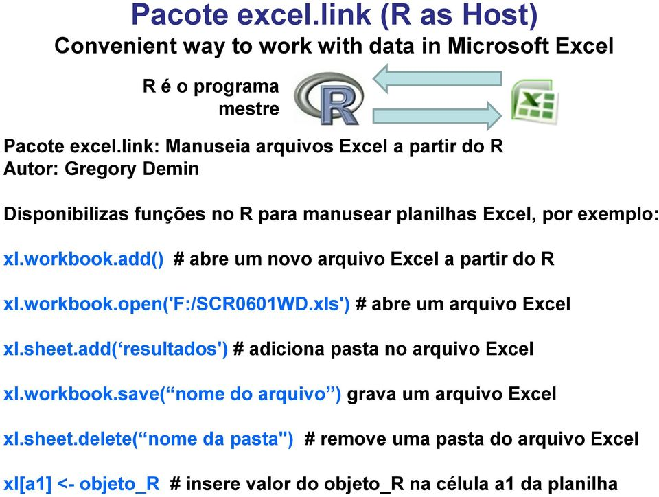 add() # abre um noo arquio Excel a partir do R xl.workbook.open('f:/scr0601wd.xls') # abre um arquio Excel xl.sheet.
