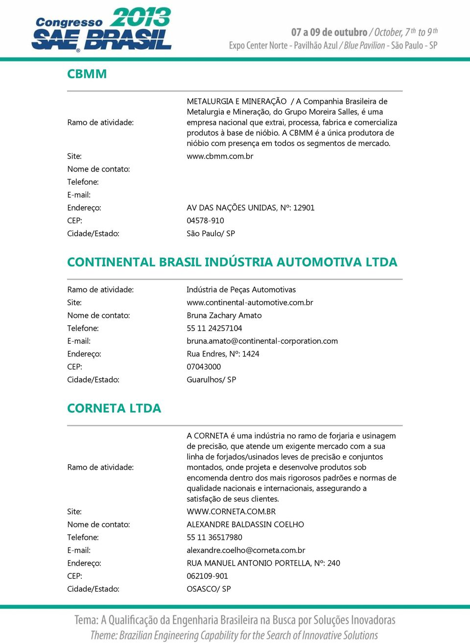continental-automotive.com.br Bruna Zachary Amato Telefone: 55 11 24257104 bruna.amato@continental-corporation.