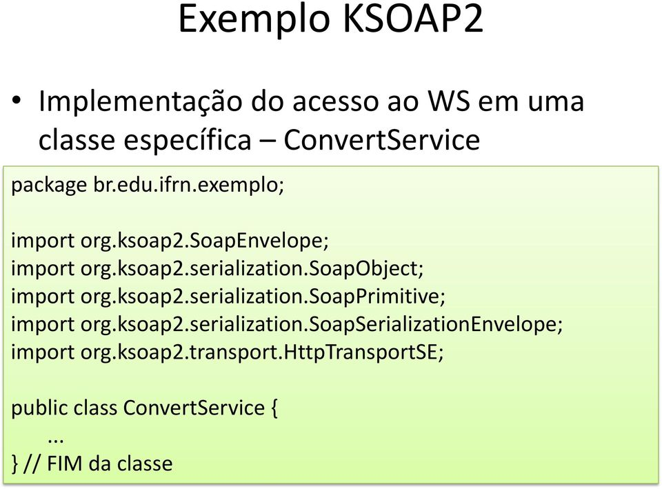soapobject; import org.ksoap2.serialization.soapprimitive; import org.ksoap2.serialization.soapserializationenvelope; import org.