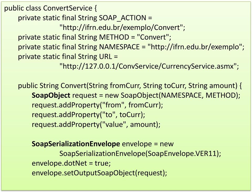 "br/exemplo""; private static final String URL = ""http://127.0.0.1/convservice/currencyservice."
