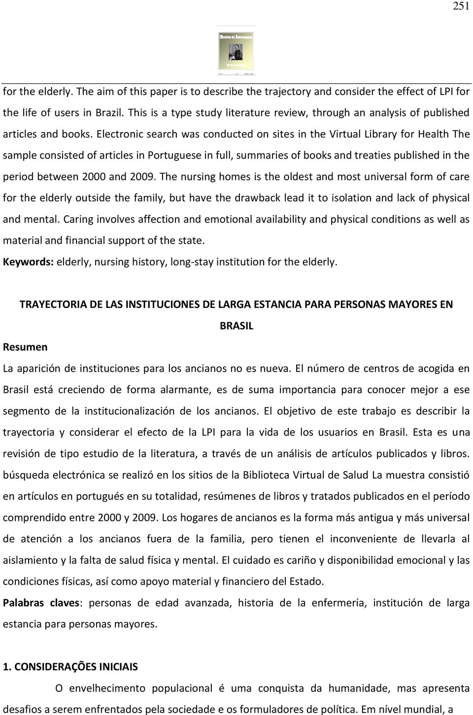 Electronic search was conducted on sites in the Virtual Library for Health The sample consisted of articles in Portuguese in full, summaries of books and treaties published in the period between 2000