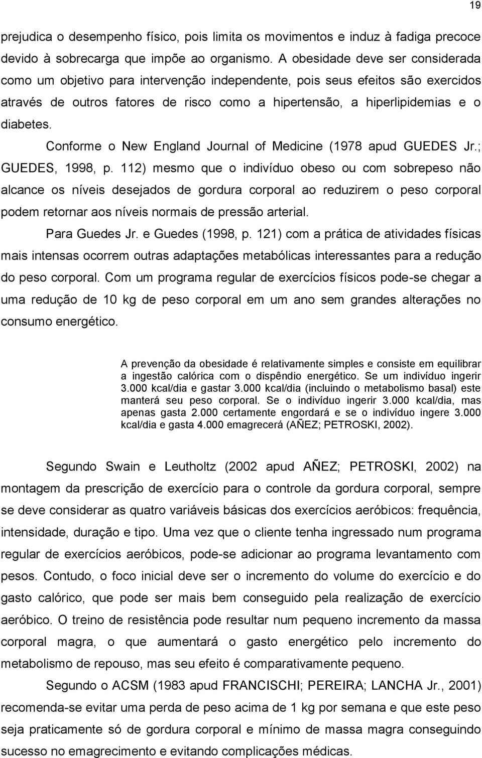 Conforme o New England Journal of Medicine (1978 apud GUEDES Jr.; GUEDES, 1998, p.