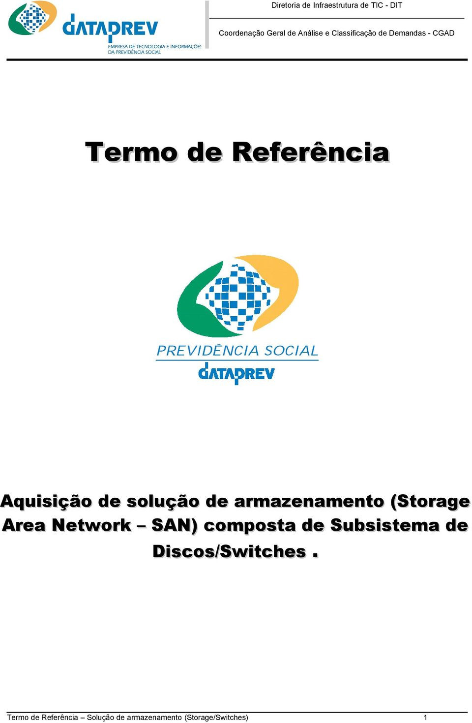 composta de Subsistema de Discos/Switches.